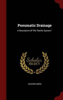 Pneumatic Drainage - A Description of the Berlier System. (Hardcover): Adolphe Smith