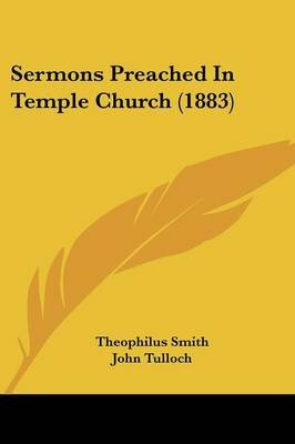 Sermons Preached in Temple Church (1883) (Paperback): Theophilus Smith