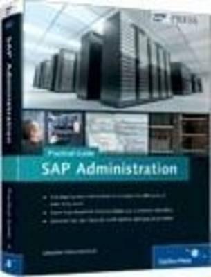 SAP Administration - Practical Guide (Hardcover): Sebastian Schreckenbach