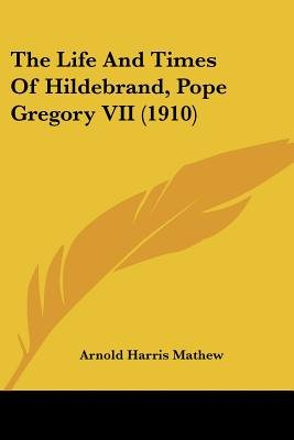 The Life and Times of Hildebrand, Pope Gregory VII (1910) (Paperback): Arnold Harris Mathew