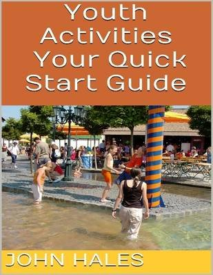 Youth Activities: Your Quick Start Guide (Electronic book text): John Hales
