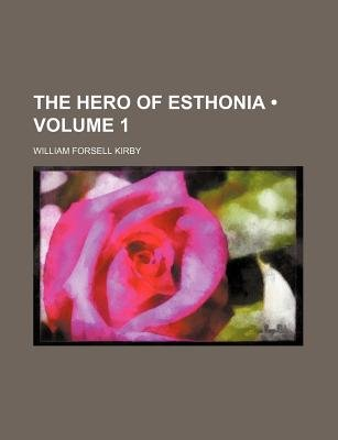 The Hero of Esthonia (Volume 1) (Paperback): William Forsell Kirby