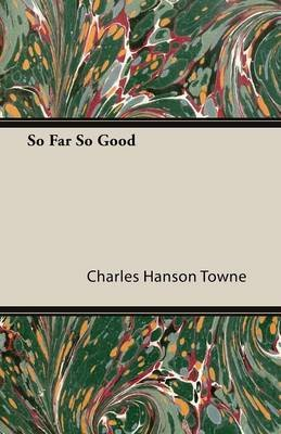 So Far So Good (Paperback): Charles Hanson Towne