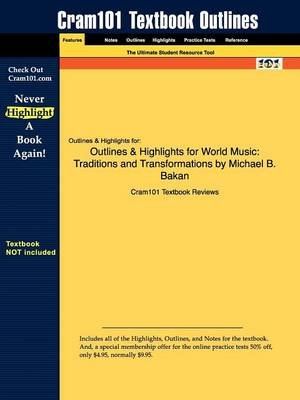 Studyguide: Outlines & Highlights for World Music - Traditions and Transformations by Michael B. Bakan, ISBN: 9780072415667...