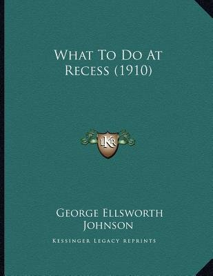 What to Do at Recess (1910) (Paperback): George Ellsworth Johnson