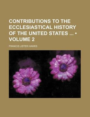 Contributions to the Ecclesiastical History of the United States (Volume 2) (Paperback): Francis Lister Hawks