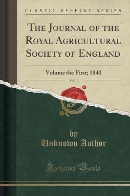 The Journal of the Royal Agricultural Society of England, Vol. 1 - Volume the First; 1840 (Classic Reprint) (Paperback):...