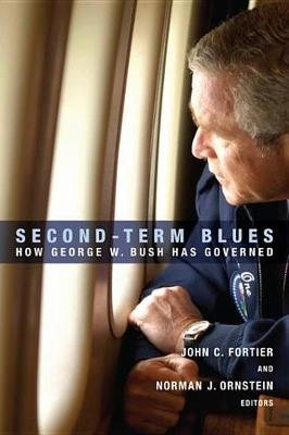 Second-Term Blues - How George W. Bush Has Governed (Electronic book text): John C Fortier, Norman J. Ornstein