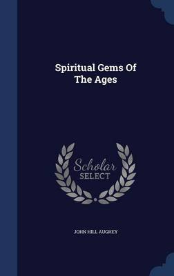 Spiritual Gems of the Ages (Hardcover): John Hill Aughey