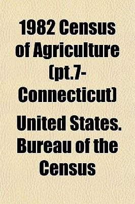 1982 Census of Agriculture (PT.7- Connecticut) (Paperback): United States Bureau of the Census