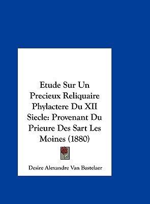 Etude Sur Un Precieux Reliquaire Phylactere Du XII Siecle - Provenant Du Prieure Des Sart Les Moines (1880) (English, French,...