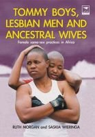Tommy Boys, Lesbian Men and Ancestral Wives (Paperback): Saskia Wieringa, Ruth Morgan