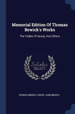 Memorial Edition of Thomas Bewick's Works - The Fables of Aesop, and Others (Paperback): Thomas Bewick, Aesop, Jane Bewick