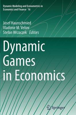 Dynamic Games in Economics (Paperback, Softcover reprint of the original 1st ed. 2014): Josef Haunschmied, Vladimir M. Veliov,...