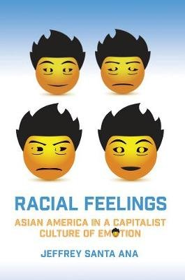 Racial Feelings - Asian America in a Capitalist Culture of Emotion (Paperback): Jeffrey Santa Ana