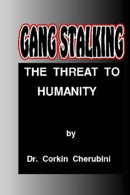 Gang Stalking - The Threat to Humanity (Paperback): Dr Corkin F