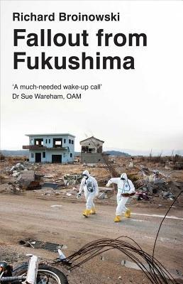 Fallout from Fukushima (Electronic book text): Richard Broinowski