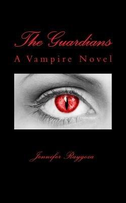The Guardians - A Vampire Novel (Paperback): Jennifer Raygoza