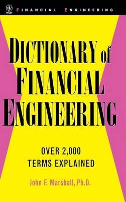 Dictionary of Financial Engineering (Electronic book text): John F. Marshall