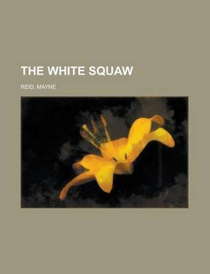 The White Squaw (Paperback): Mayne Reid