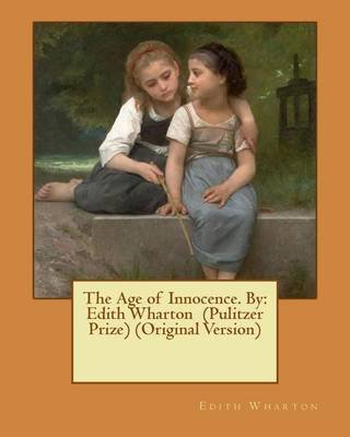 The Age of Innocence. by - Edith Wharton (Pulitzer Prize) (Original Version) (Paperback): Edith Wharton