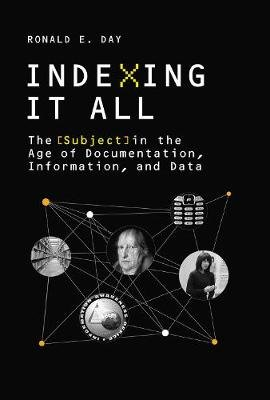 Indexing It All - The Subject in the Age of Documentation, Information, and Data (Paperback): Ronald E. Day