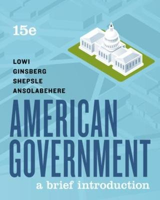 American Government - A Brief Introduction (Paperback, Brief Fifteenth Edition): Theodore J. Lowi, Benjamin Ginsberg, Kenneth...