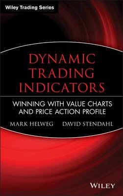 Dynamic Trading Indicators - Winning with Value Charts and Price Action Profile (Electronic book text): Mark Helweg, David...