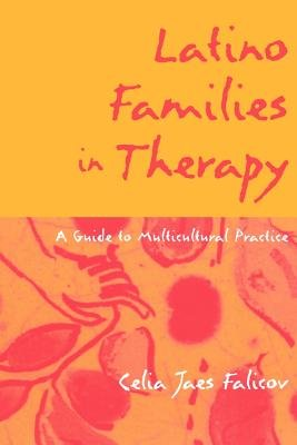Latino Families in Therapy - A Guide to Multicultural Practice (Paperback, New Ed): Celia Jaes Falicov