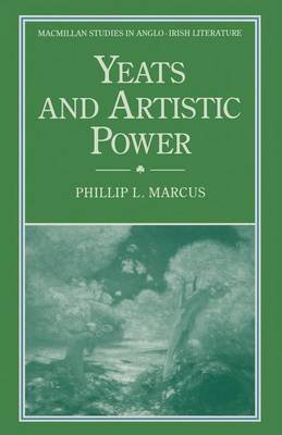 Yeats and Artistic Power (Paperback, 1st ed. 1992): Phillip L. Marcus
