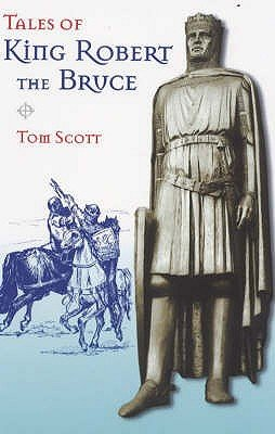 Tales of King Robert the Bruce (Paperback, New edition): Tom Scott