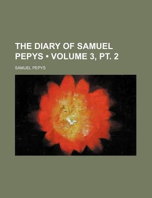The Diary of Samuel Pepys (Volume 3, PT. 2) (Paperback): Samuel Pepys