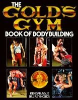 The Gold's Gym Book of Bodybuilding (Paperback): Ken Sprague, Bill Reynolds