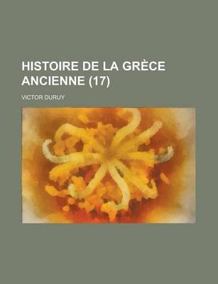 Histoire de La Grece Ancienne (17) (English, French, Paperback): Victor Duruy
