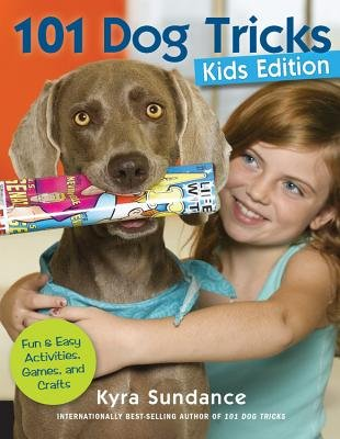 101 Dog Tricks, Kids Edition - Fun and Easy Activities, Games, and Crafts (Paperback, Kids Ed): Kyra Sundance