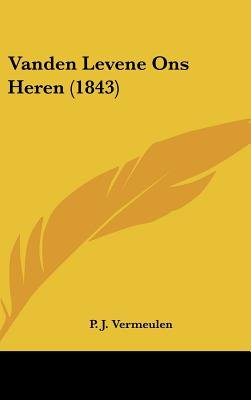 Vanden Levene Ons Heren (1843) (Chinese, Dutch, English, Hardcover): P. J. Vermeulen