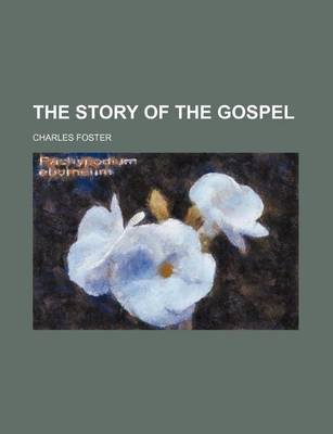 The Story of the Gospel (Paperback): Charles Foster