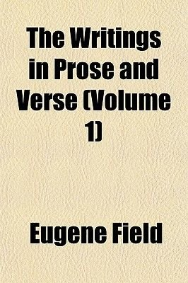 The Writings in Prose and Verse (Volume 1) (Paperback): Eugene Field
