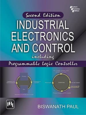 Industrial Electronics and Control - Including Programmable Logic Controller (Paperback): Paul Biswanath