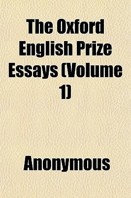 The Oxford English Prize Essays (Volume 1) (Paperback): Anonymous