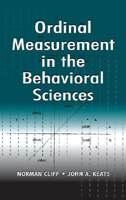 Ordinal Measurement in the Behavioral Sciences (Hardcover): Norman. Cliff, John A. Keats