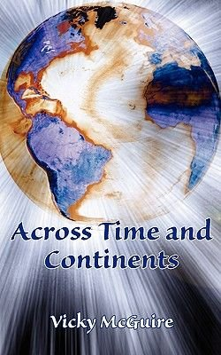 Across Time and Continents (Paperback): Vicky McGuire