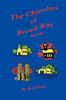 The Churches of Broad Way (The Cults) (Paperback): Rod Durost