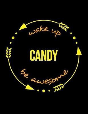 Wake Up Candy Be Awesome Notebook for a Confectioner, Composition Journal (Paperback): Useful Occupations Books