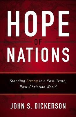 Hope of Nations - Standing Strong in a Post-Truth, Post-Christian World (Paperback): John S. Dickerson