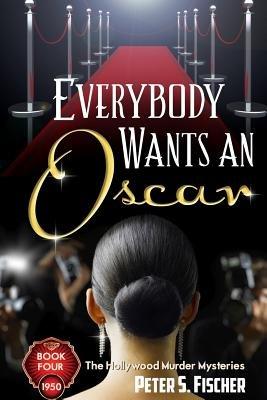 Everybody Wants an Oscar (Paperback): Peter S. Fischer