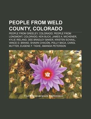 People from Weld County, Colorado - People from Greeley, Colorado, People from Longmont, Colorado, Ken Buck, James A. Michener,...