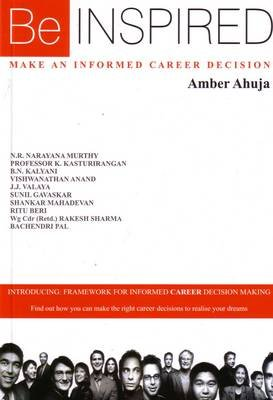 Be Inspired - Make an Informed Career Decision (Paperback): Amber Ahuja, N.R. Narayana Murthy