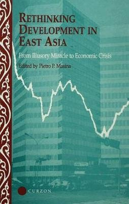 Rethinking Development in East Asia - From Illusory Miracle to Economic Crisis (Electronic book text): Pietro P. Masina