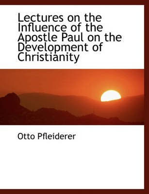 Lectures on the Influence of the Apostle Paul on the Development of Christianity (Large print, Paperback, large type edition):...